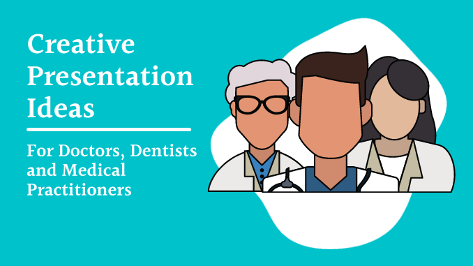 Creative Presentation Ideas for doctors and medical practitioners